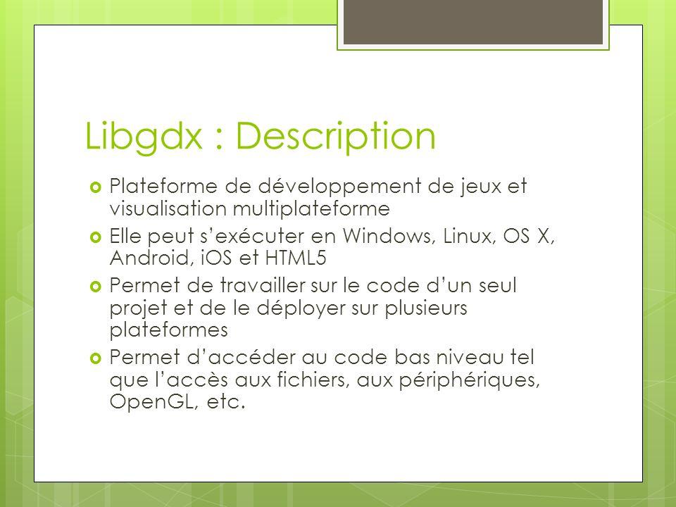 Libgdx : Description Plateforme de développement de jeux et visualisation multiplateforme.