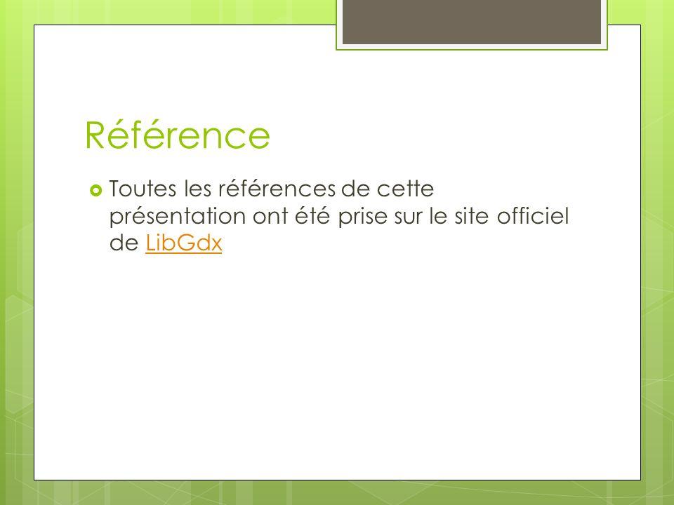 Référence Toutes les références de cette présentation ont été prise sur le site officiel de LibGdx