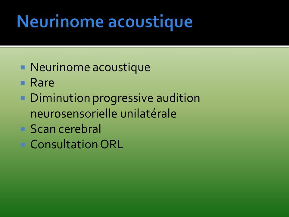 Neurinome acoustique Neurinome acoustique Rare