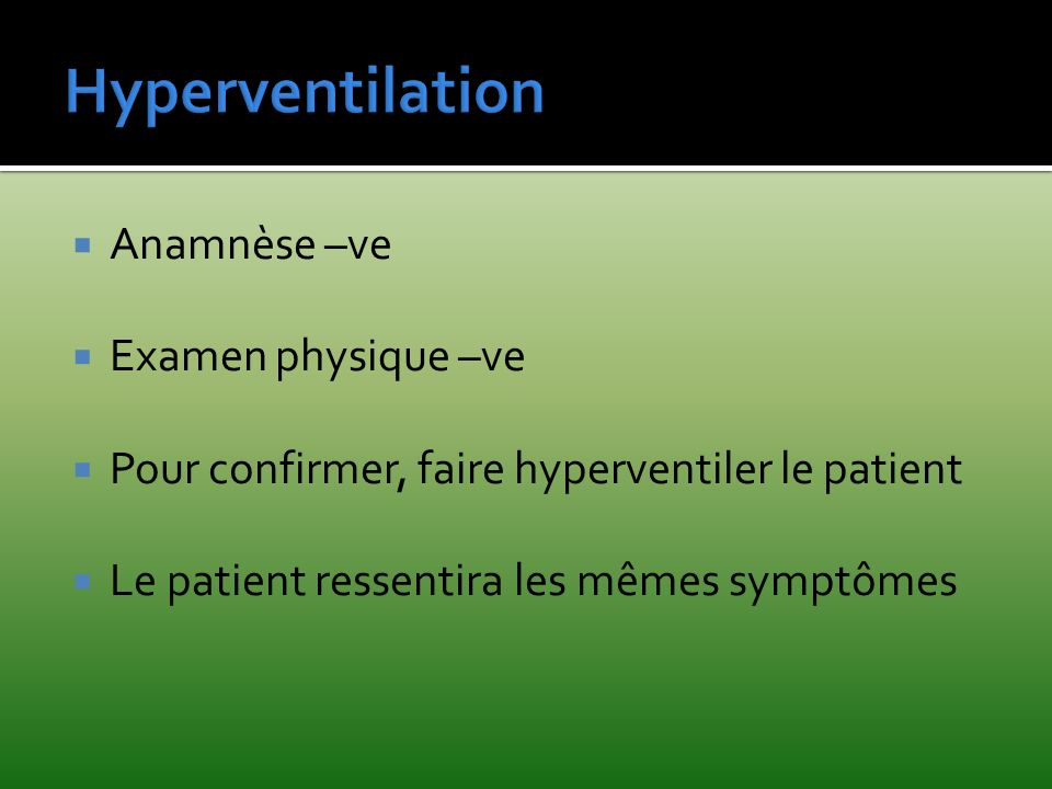 Hyperventilation Anamnèse –ve Examen physique –ve