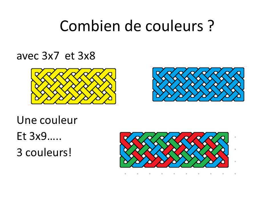 Combien de couleurs avec 3x7 et 3x8 Une couleur Et 3x9….. 3 couleurs!