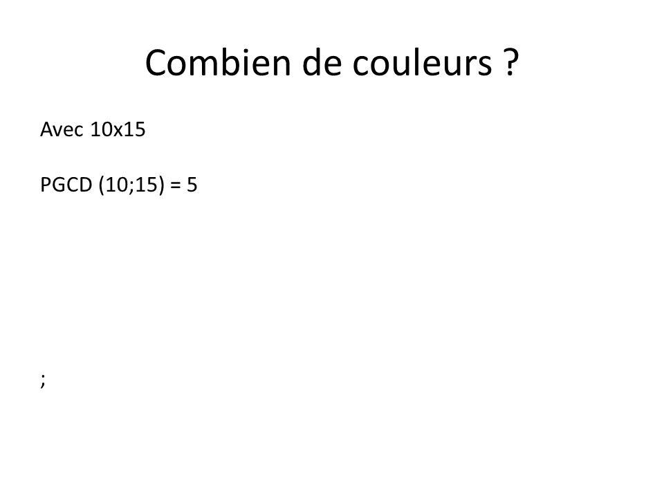 Combien de couleurs Avec 10x15 PGCD (10;15) = 5 ;