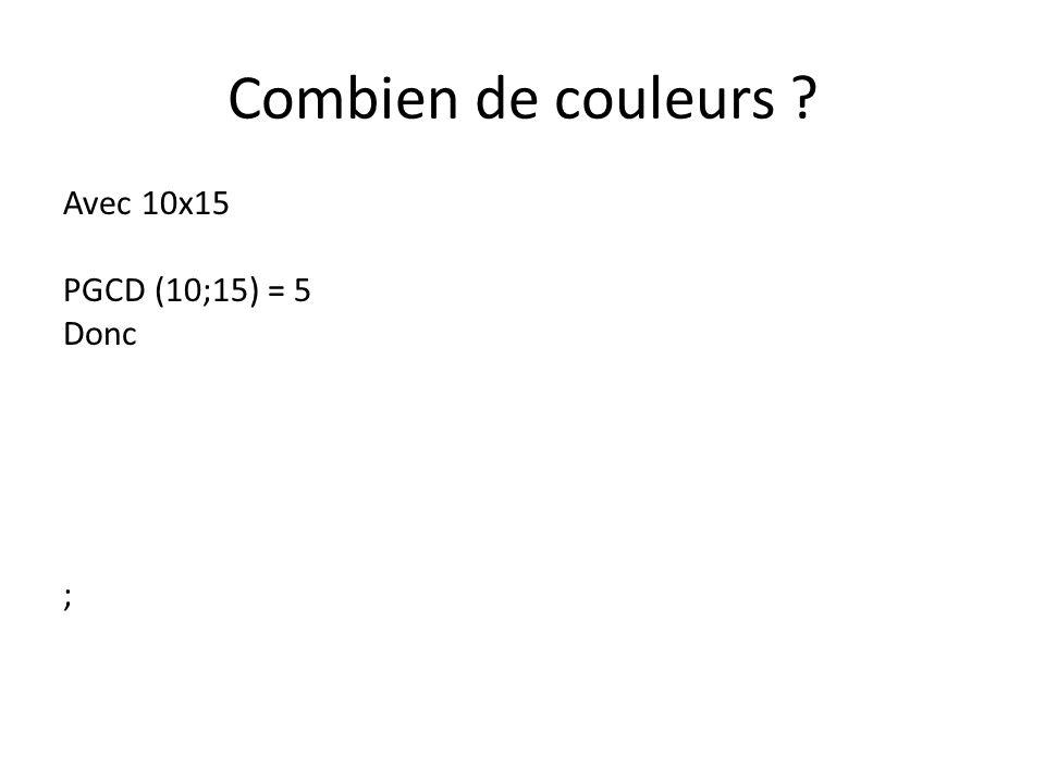 Combien de couleurs Avec 10x15 PGCD (10;15) = 5 Donc ;