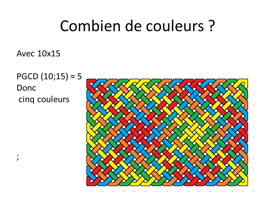 Combien de couleurs Avec 10x15 PGCD (10;15) = 5 Donc cinq couleurs ;