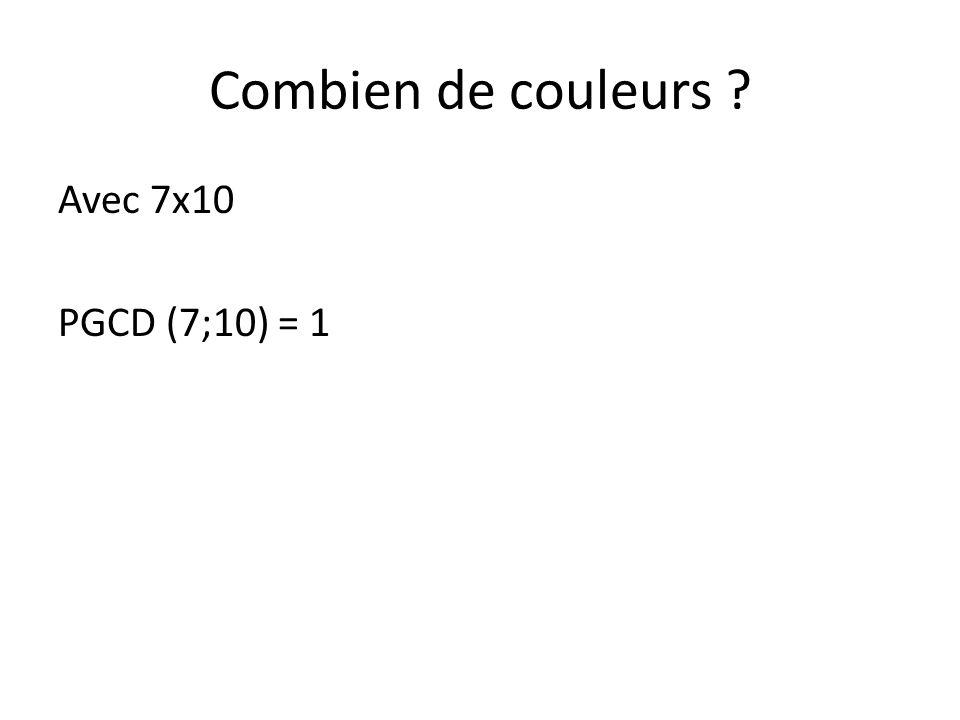 Combien de couleurs Avec 7x10 PGCD (7;10) = 1