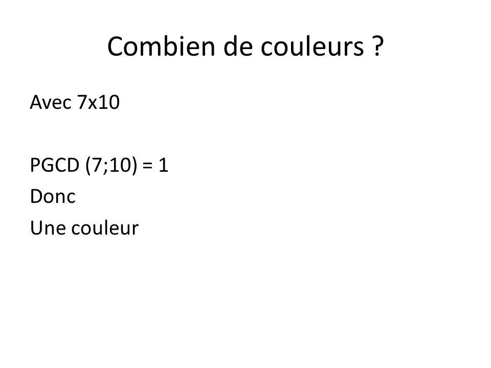 Combien de couleurs Avec 7x10 PGCD (7;10) = 1 Donc Une couleur