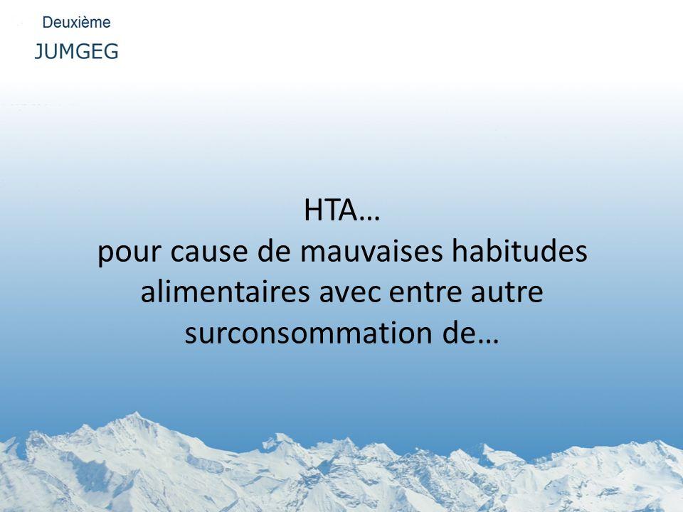 HTA… pour cause de mauvaises habitudes alimentaires avec entre autre surconsommation de…