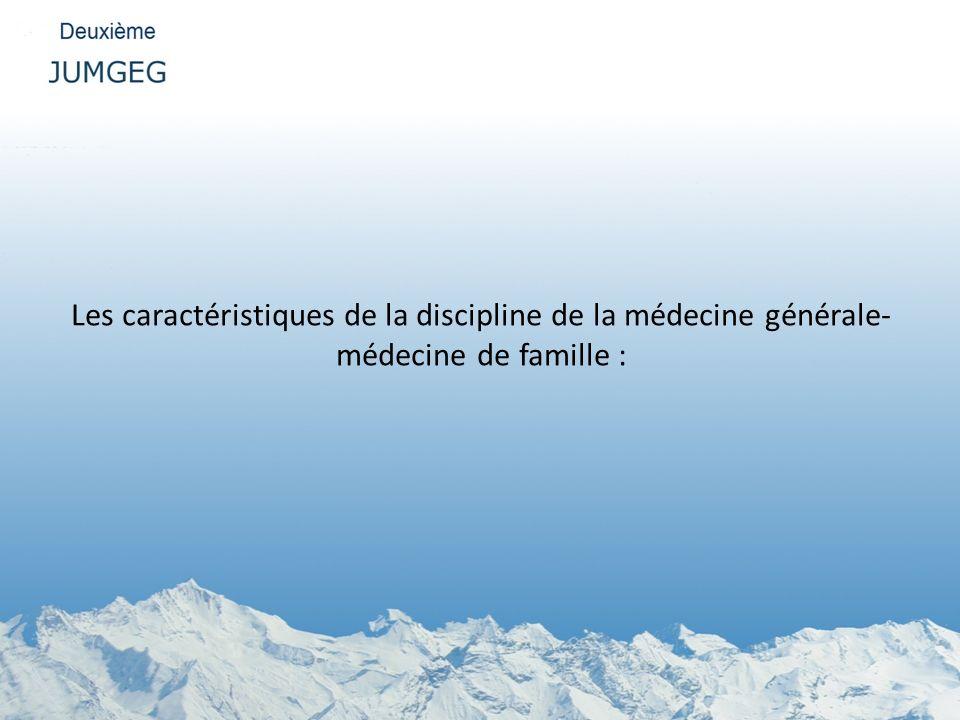 Les caractéristiques de la discipline de la médecine générale-médecine de famille :