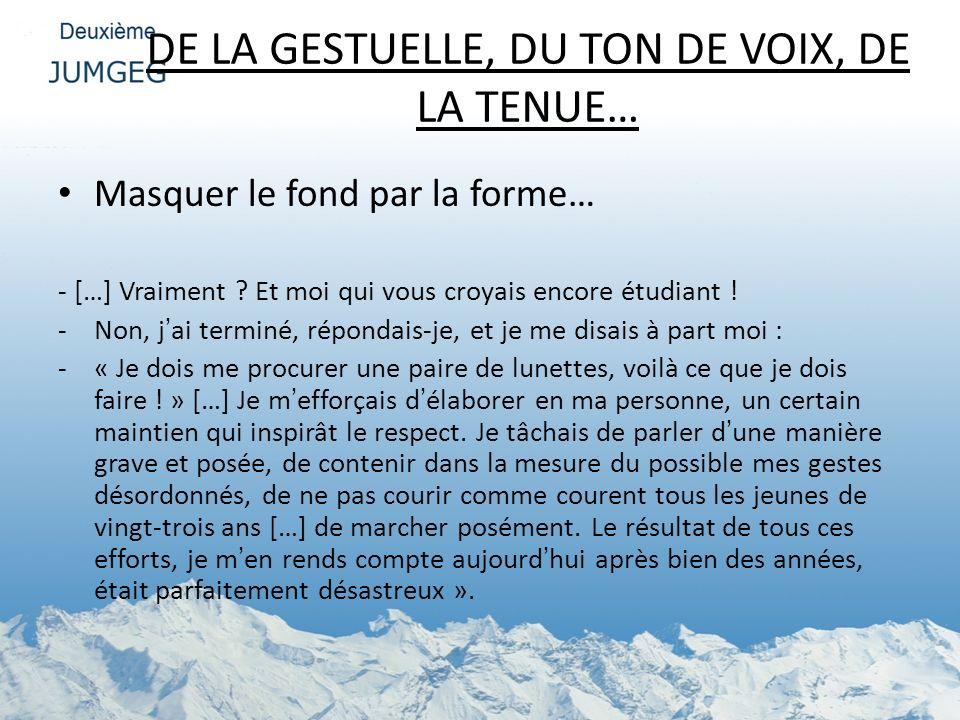 DE LA GESTUELLE, DU TON DE VOIX, DE LA TENUE…