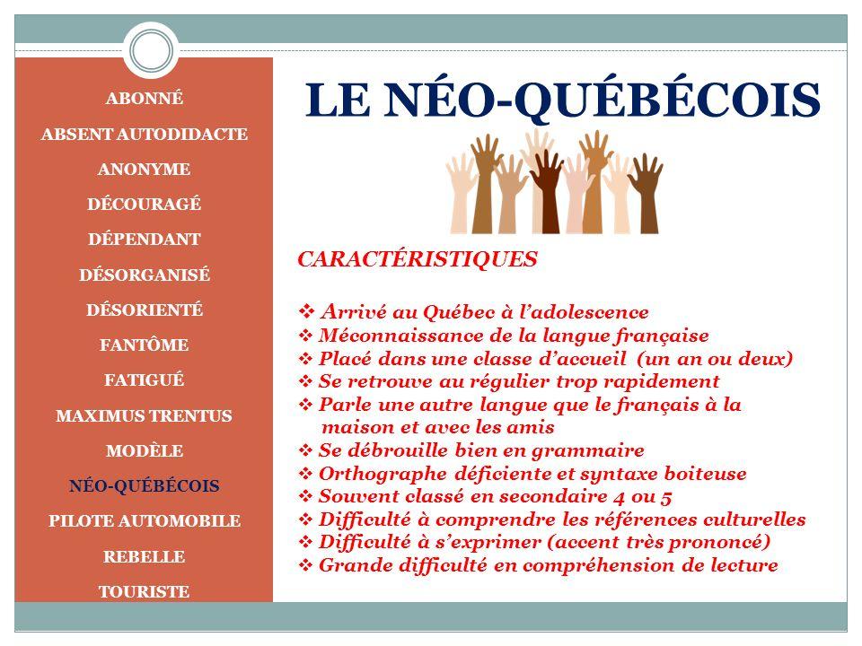 LE NÉO-QUÉBÉCOIS CARACTÉRISTIQUES Arrivé au Québec à l'adolescence