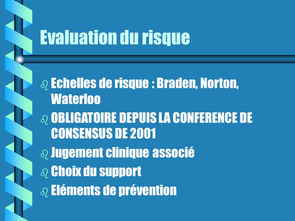 Evaluation du risque Echelles de risque : Braden, Norton, Waterloo