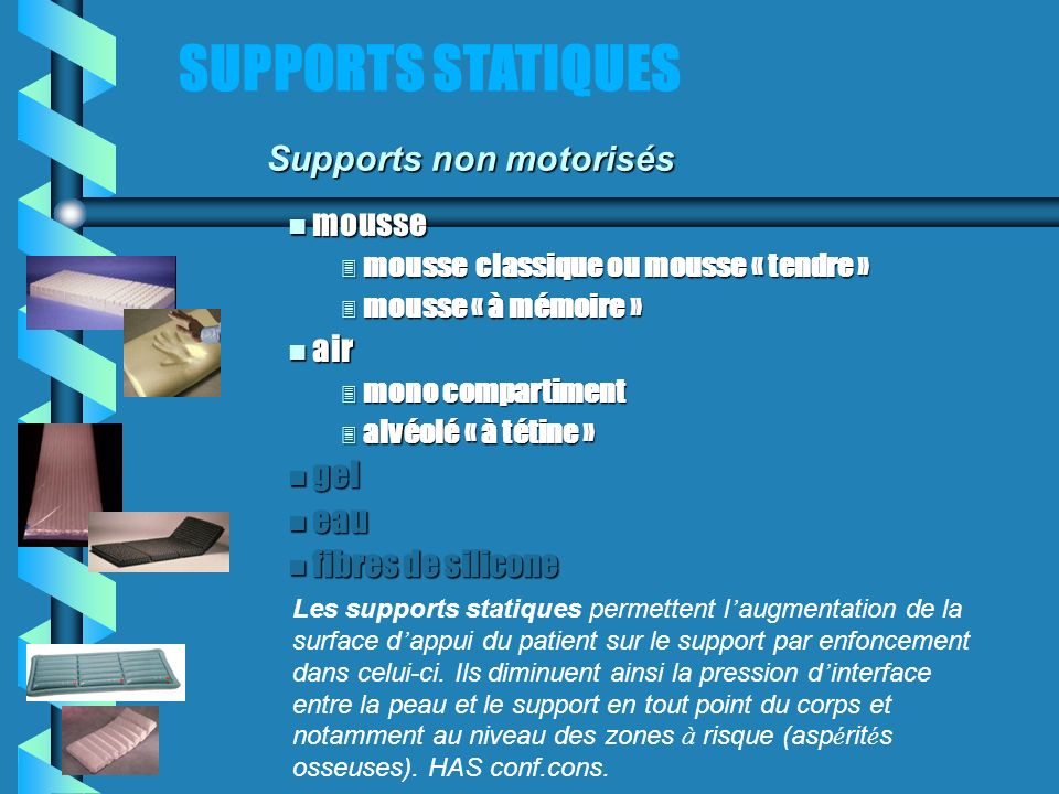 SUPPORTS STATIQUES Supports non motorisés mousse air gel eau
