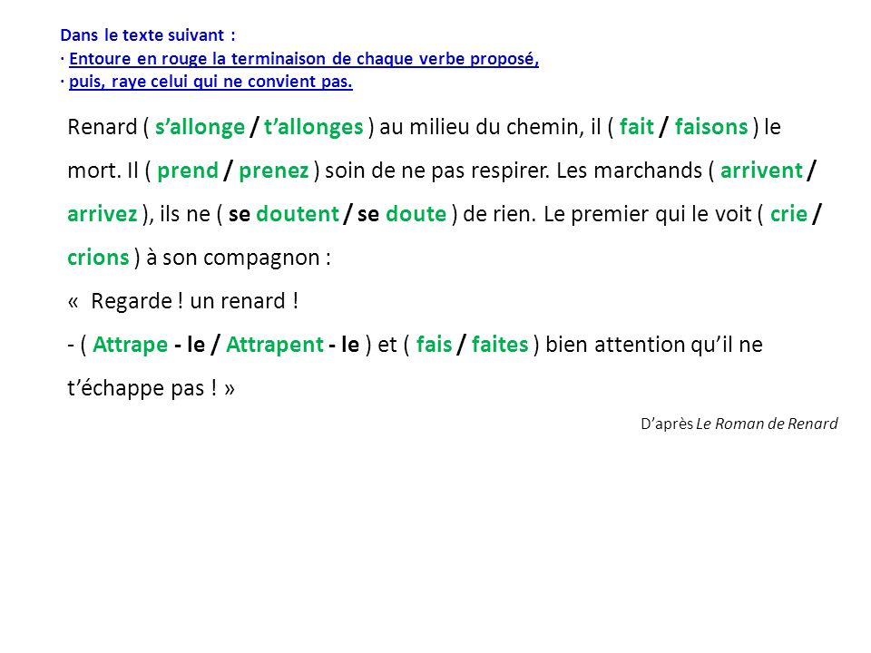 Dans le texte suivant : · Entoure en rouge la terminaison de chaque verbe proposé, · puis, raye celui qui ne convient pas.