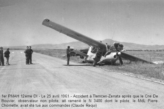 1er PMAH 12ème DI - Le 25 avril 1961 - Accident à Tlemcen-Zenata après que le Cne De Bouvier, observateur non pilote, ait ramené le N 3400 dont le pilote, le MdL Pierre Chomette, avait été tué aux commandes (Claude Requi)