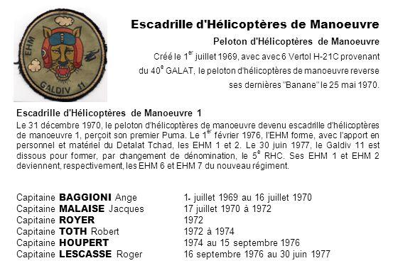 Escadrille d Hélicoptères de Manoeuvre Peloton d Hélicoptères de Manoeuvre Créé le 1er juillet 1969, avec avec 6 Vertol H-21C provenant du 40e GALAT, le peloton d hélicoptères de manoeuvre reverse ses dernières Banane le 25 mai 1970.