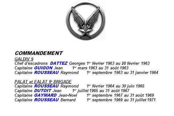 COMMANDEMENT GALDIV 9. Chef d escadrons DATTEZ Georges 1er février 1963 au 28 février 1963. Capitaine GUIGON Jean 1er mars 1963 au 31 août 1963.