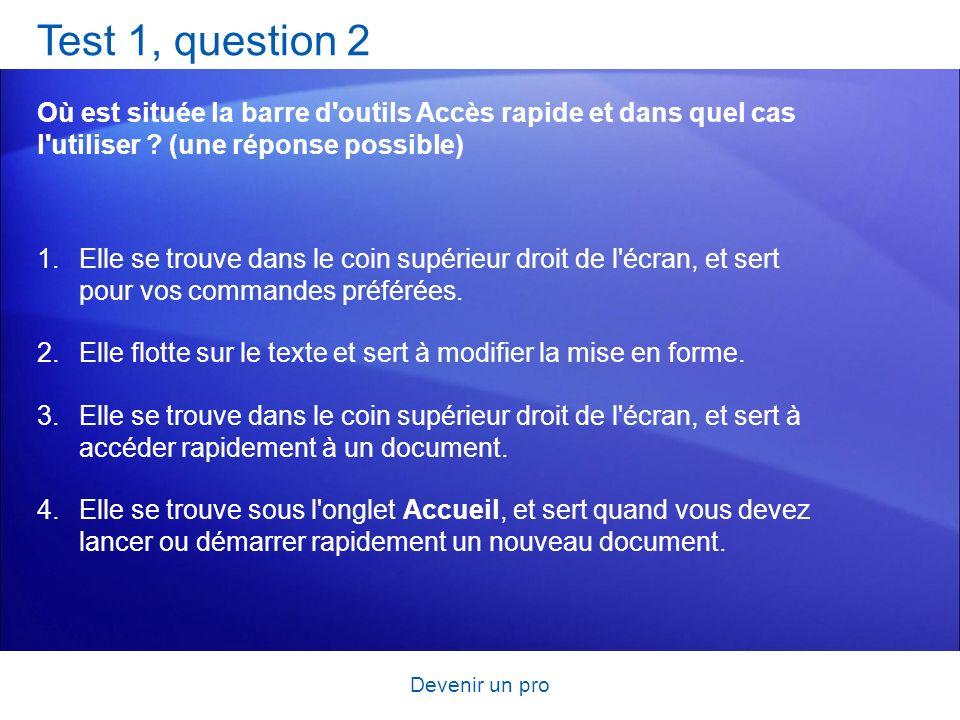 Test 1, question 2 Où est située la barre d outils Accès rapide et dans quel cas l utiliser (une réponse possible)