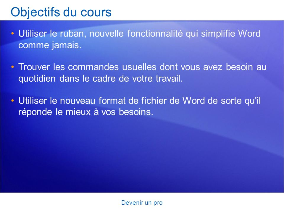 Objectifs du cours Utiliser le ruban, nouvelle fonctionnalité qui simplifie Word comme jamais.