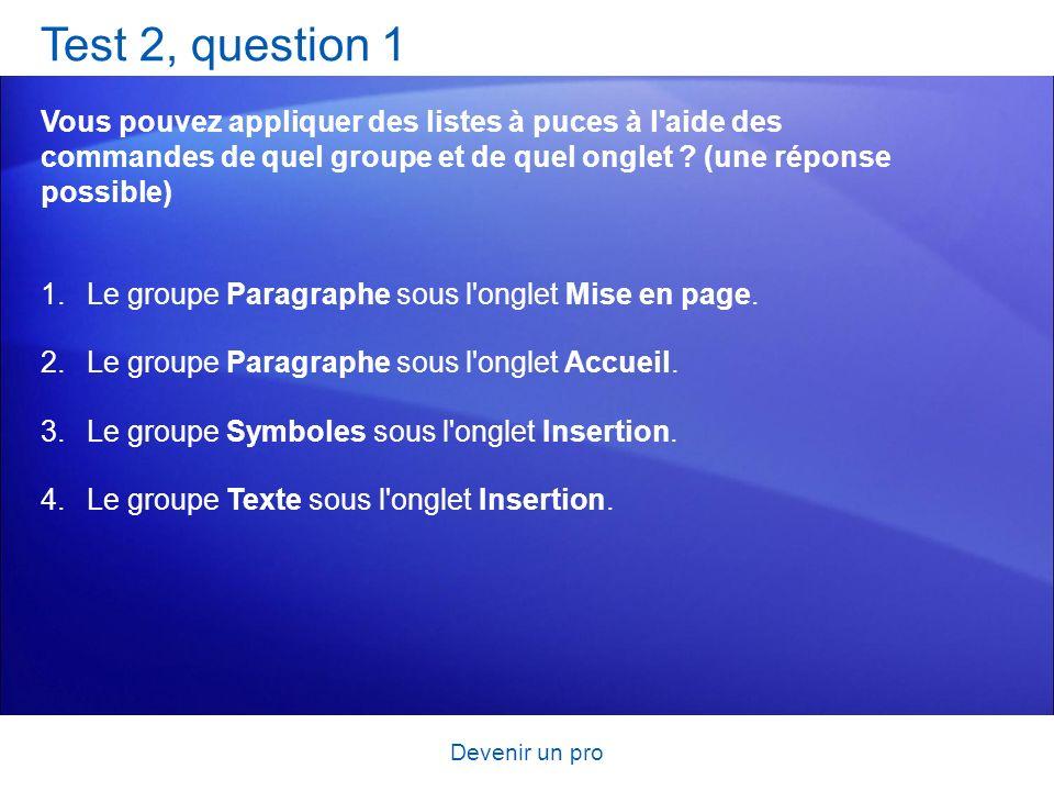 Test 2, question 1 Vous pouvez appliquer des listes à puces à l aide des commandes de quel groupe et de quel onglet (une réponse possible)