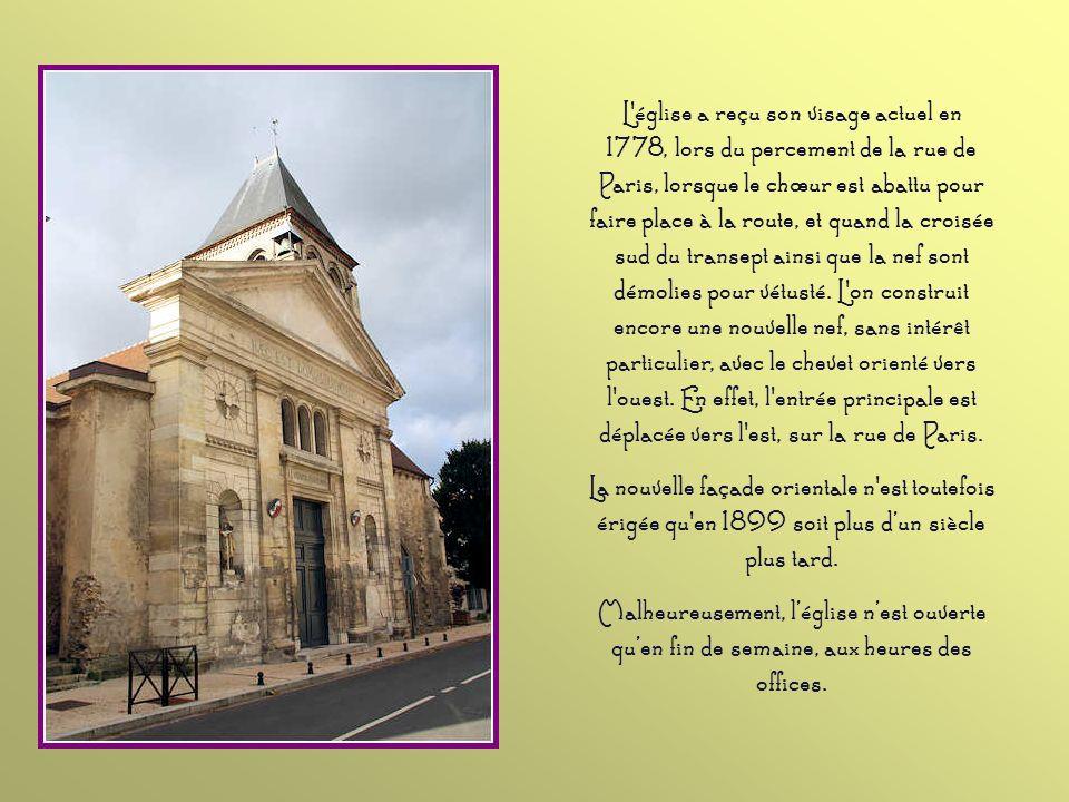 L église a reçu son visage actuel en 1778, lors du percement de la rue de Paris, lorsque le chœur est abattu pour faire place à la route, et quand la croisée sud du transept ainsi que la nef sont démolies pour vétusté. L on construit encore une nouvelle nef, sans intérêt particulier, avec le chevet orienté vers l ouest. En effet, l entrée principale est déplacée vers l est, sur la rue de Paris.