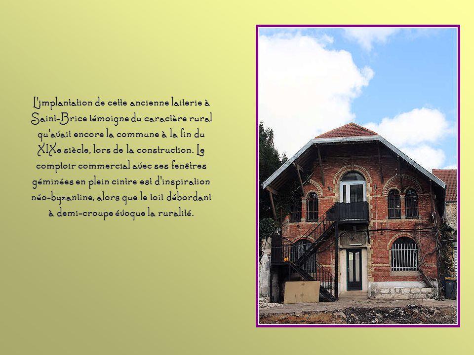 L implantation de cette ancienne laiterie à Saint-Brice témoigne du caractère rural qu avait encore la commune à la fin du XIXe siècle, lors de la construction.