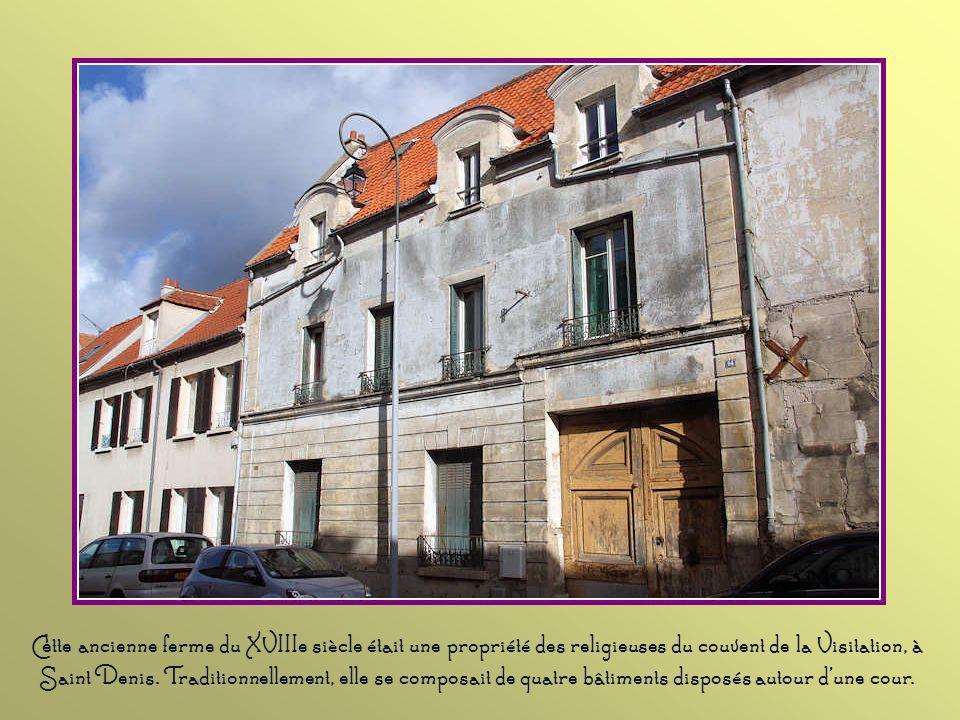 Cette ancienne ferme du XVIIIe siècle était une propriété des religieuses du couvent de la Visitation, à Saint Denis.