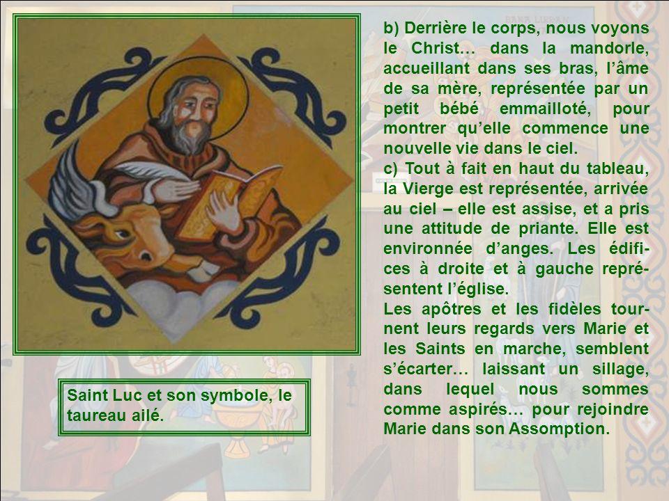 b) Derrière le corps, nous voyons le Christ… dans la mandorle, accueillant dans ses bras, l'âme de sa mère, représentée par un petit bébé emmailloté, pour montrer qu'elle commence une nouvelle vie dans le ciel.