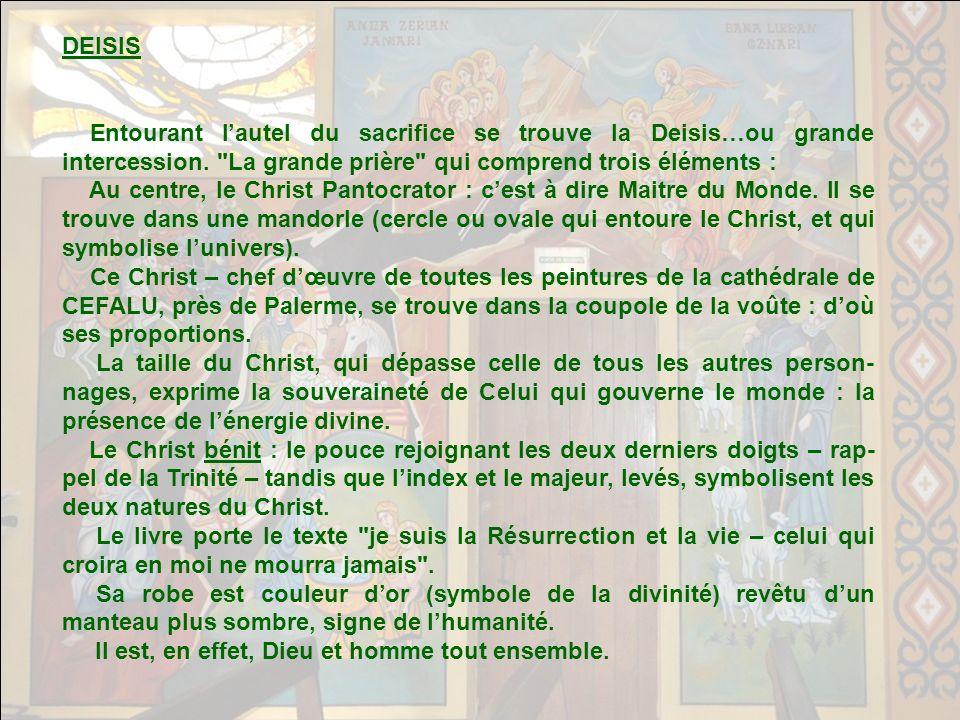 DEISIS Entourant l'autel du sacrifice se trouve la Deisis…ou grande intercession. La grande prière qui comprend trois éléments :