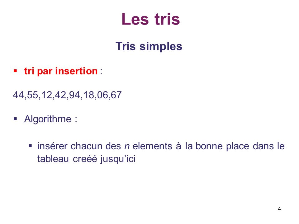 Les tris Tris simples tri par insertion : 44,55,12,42,94,18,06,67