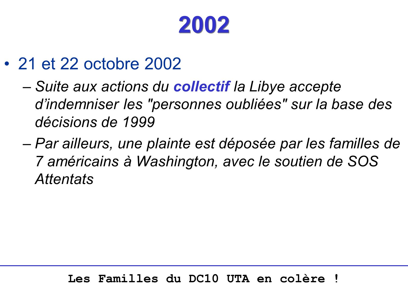 2002 21 et 22 octobre 2002. Suite aux actions du collectif la Libye accepte d'indemniser les personnes oubliées sur la base des décisions de 1999.