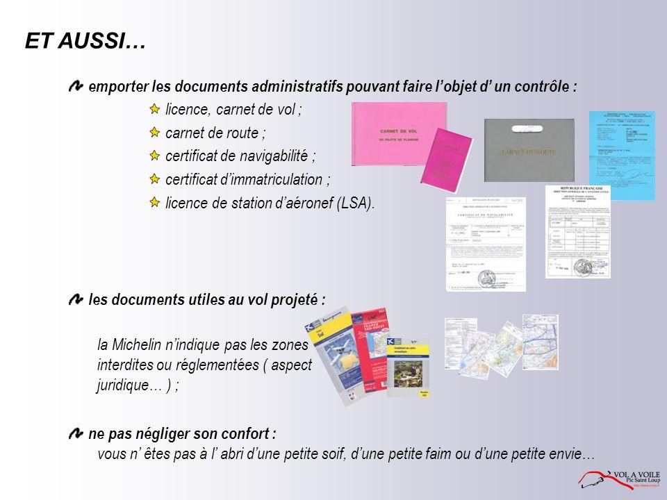 ET AUSSI… emporter les documents administratifs pouvant faire l'objet d' un contrôle : licence, carnet de vol ;