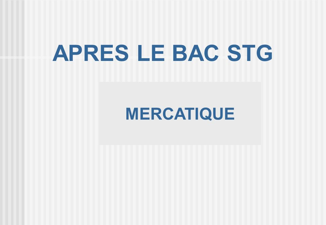 APRES LE BAC STG MERCATIQUE 37