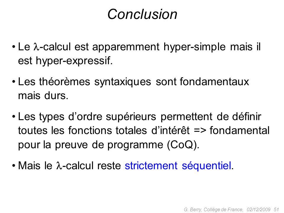 Conclusion Le -calcul est apparemment hyper-simple mais il est hyper-expressif. Les théorèmes syntaxiques sont fondamentaux mais durs.