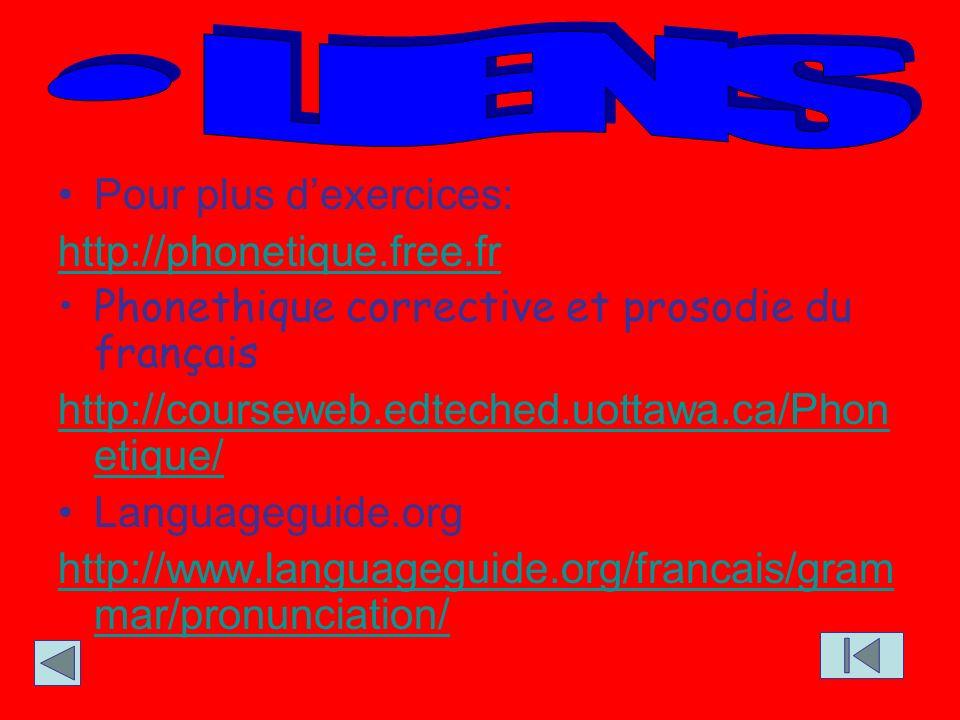 LIENS Pour plus d'exercices: http://phonetique.free.fr