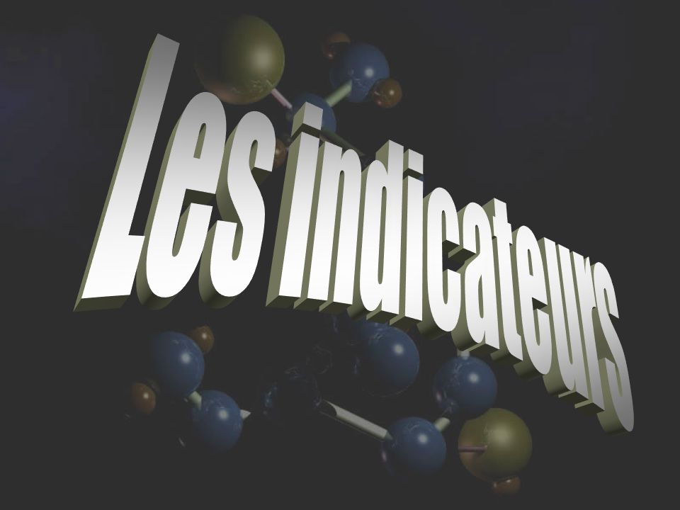 Les indicateurs Les indicateurs