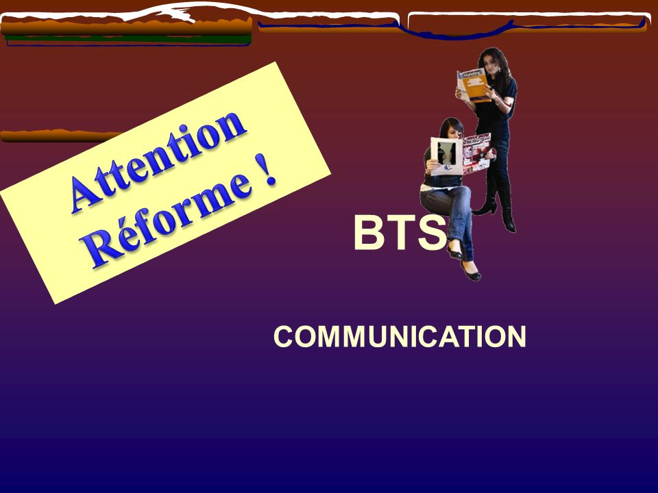 Attention Réforme ! BTS COMMUNICATION
