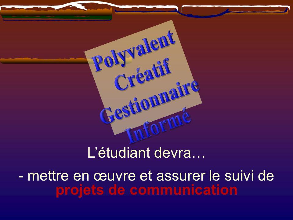 - mettre en œuvre et assurer le suivi de projets de communication