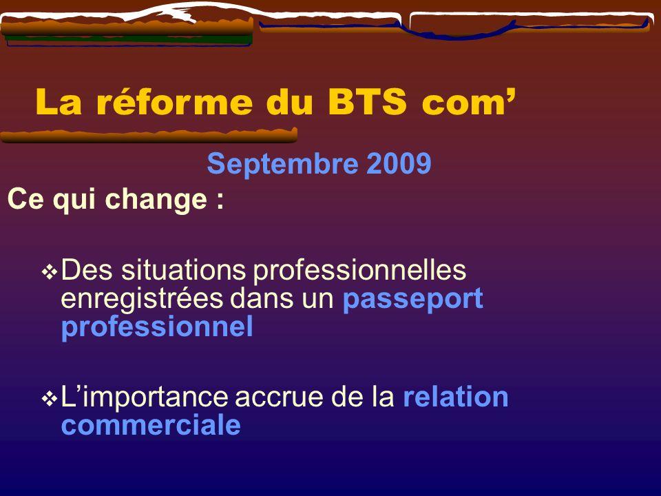 La réforme du BTS com' Septembre 2009 Ce qui change :