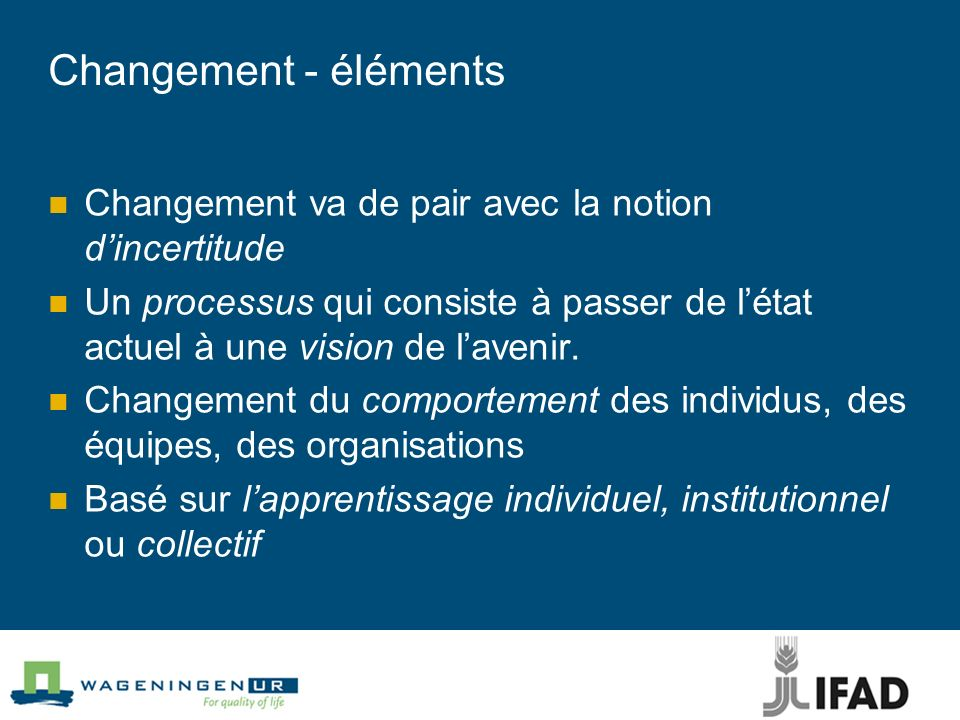 Changement - éléments Changement va de pair avec la notion d'incertitude.