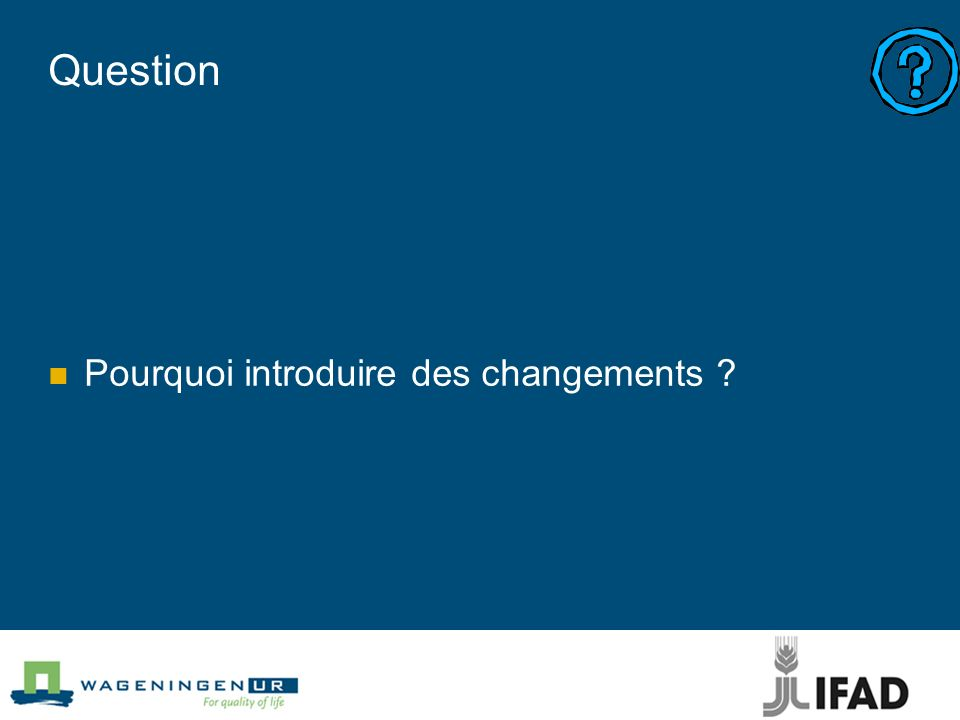 Question Pourquoi introduire des changements
