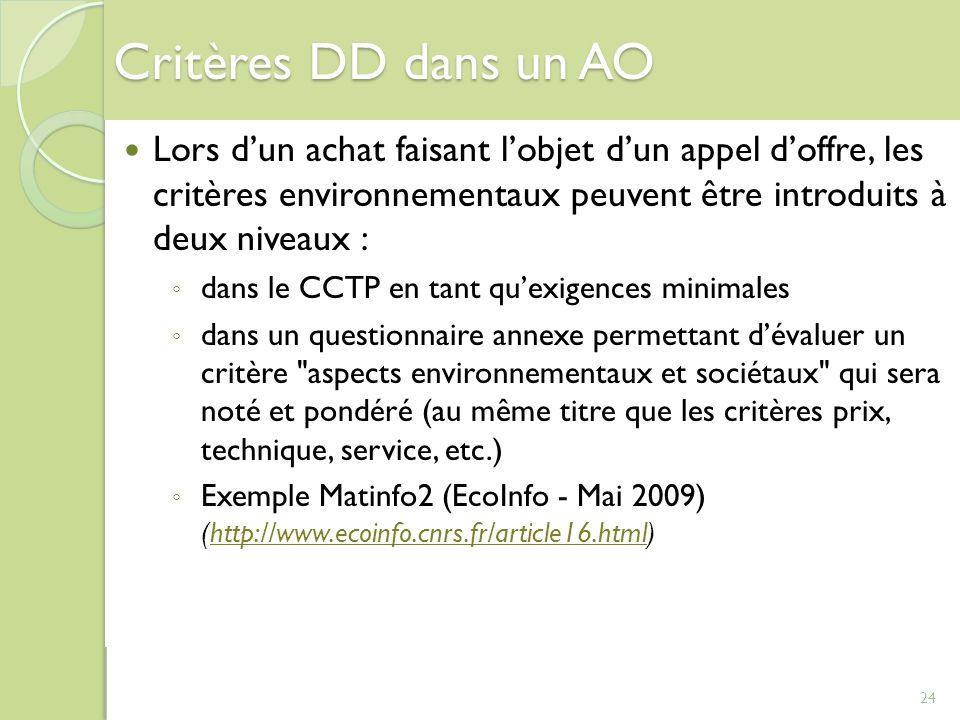 Critères DD dans un AO Lors d'un achat faisant l'objet d'un appel d'offre, les critères environnementaux peuvent être introduits à deux niveaux :