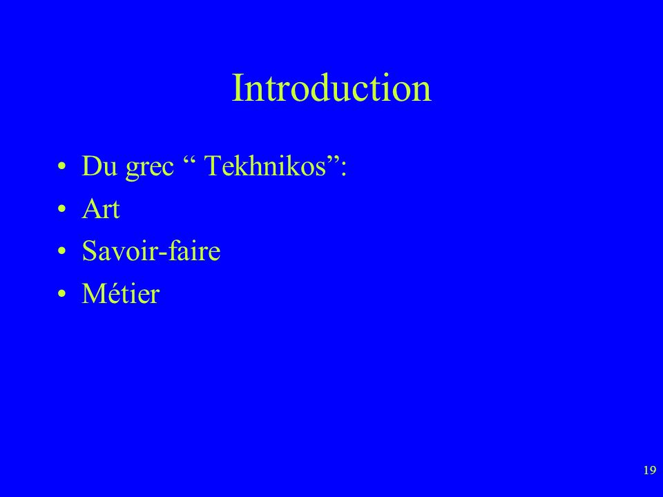 Introduction Du grec Tekhnikos : Art Savoir-faire Métier
