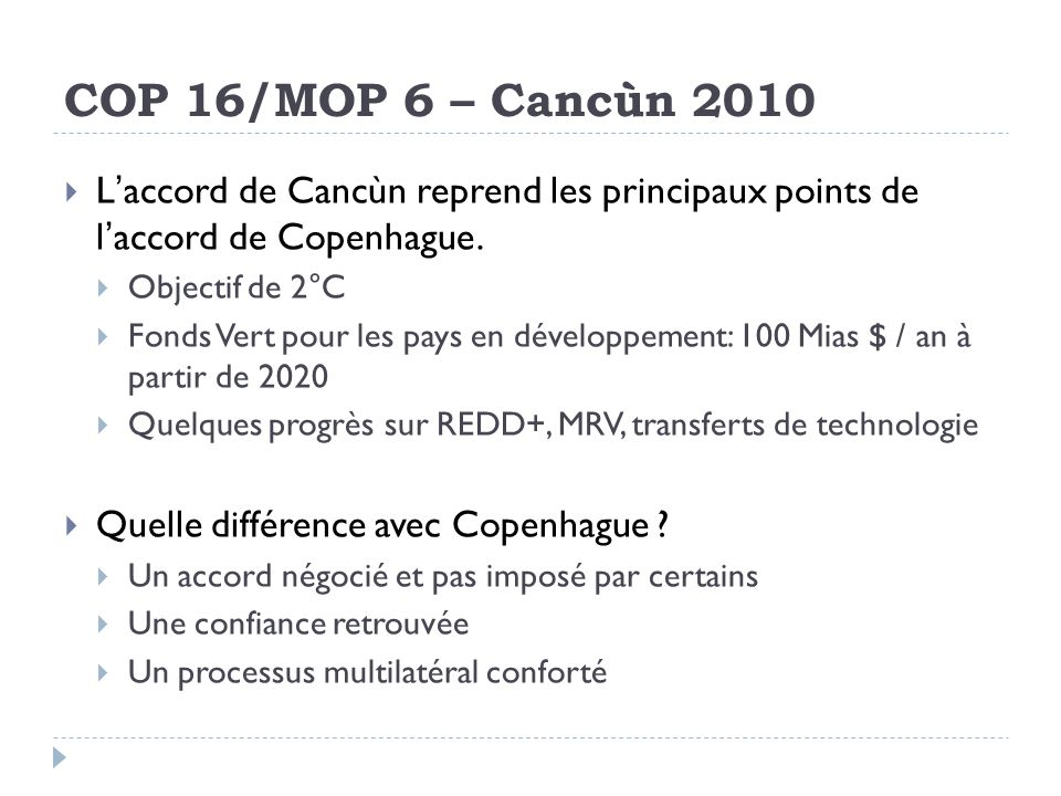 COP 16/MOP 6 – Cancùn 2010 L'accord de Cancùn reprend les principaux points de l'accord de Copenhague.