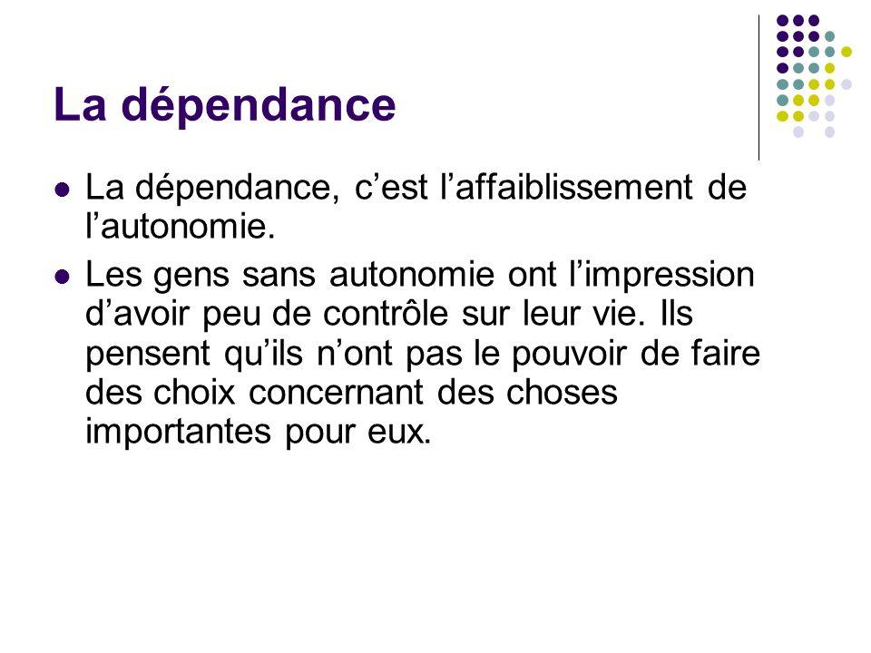 La dépendance La dépendance, c'est l'affaiblissement de l'autonomie.
