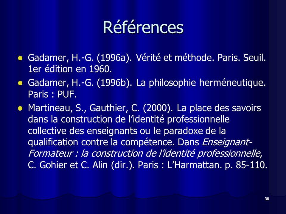 Références Gadamer, H.-G. (1996a). Vérité et méthode. Paris. Seuil. 1er édition en 1960.