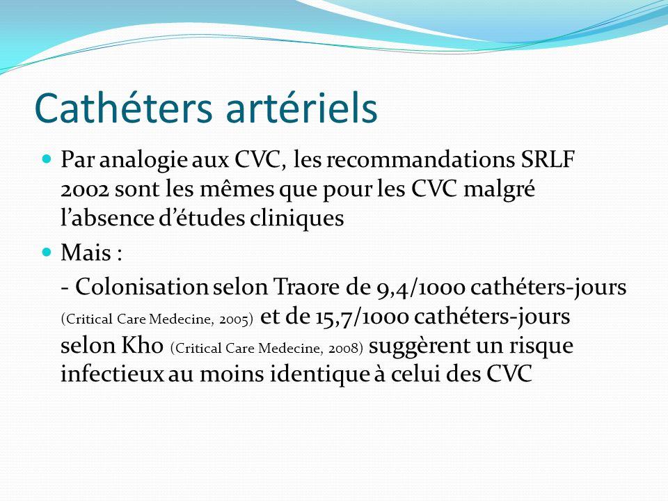 Cathéters artériels Par analogie aux CVC, les recommandations SRLF 2002 sont les mêmes que pour les CVC malgré l'absence d'études cliniques.