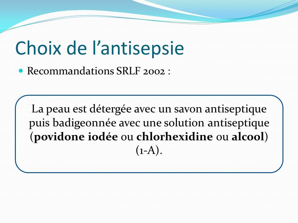 Choix de l'antisepsie Recommandations SRLF 2002 :