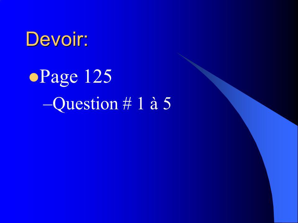Devoir: Page 125 Question # 1 à 5