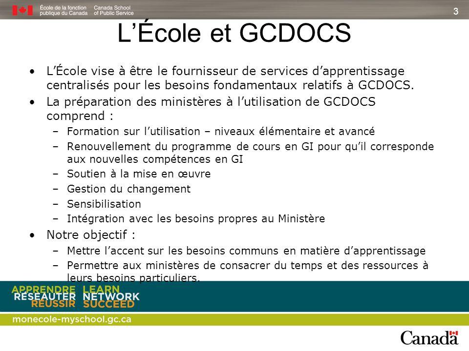 3 L'École et GCDOCS. L'École vise à être le fournisseur de services d'apprentissage centralisés pour les besoins fondamentaux relatifs à GCDOCS.
