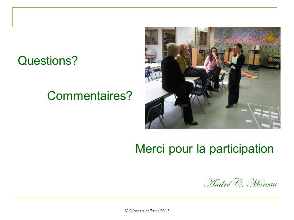 Questions Commentaires Merci pour la participation André C. Moreau
